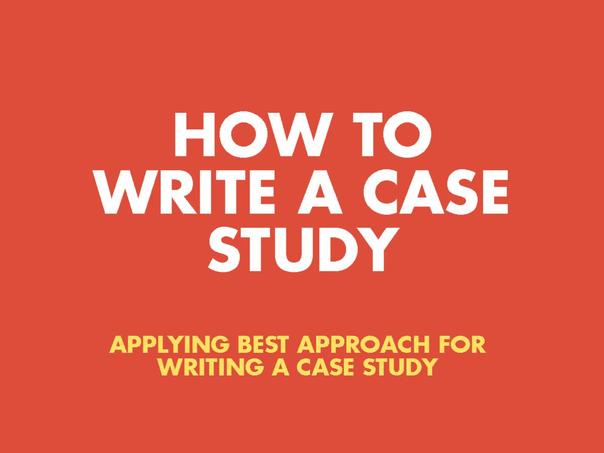 how to write case study - 5 Steps to Write a Case Study [Most Easy Technique]
